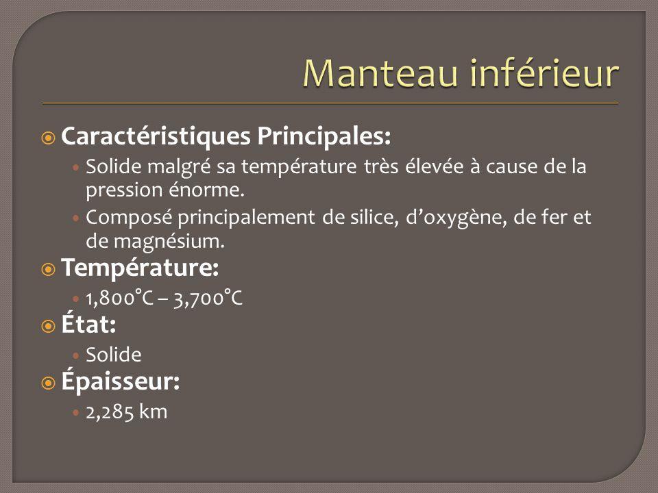  Caractéristiques Principales: Solide malgré sa température très élevée à cause de la pression énorme. Composé principalement de silice, d'oxygène, d