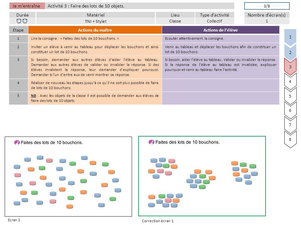 Je m'entraîne DuréeLieuType d'activitéMatérielNombre d'écran(s) Activité 3 : Faire des lots de 10 objets.