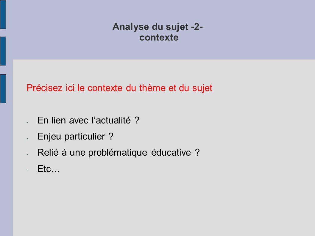 Analyse du sujet -2- contexte Précisez ici le contexte du thème et du sujet - En lien avec l'actualité .