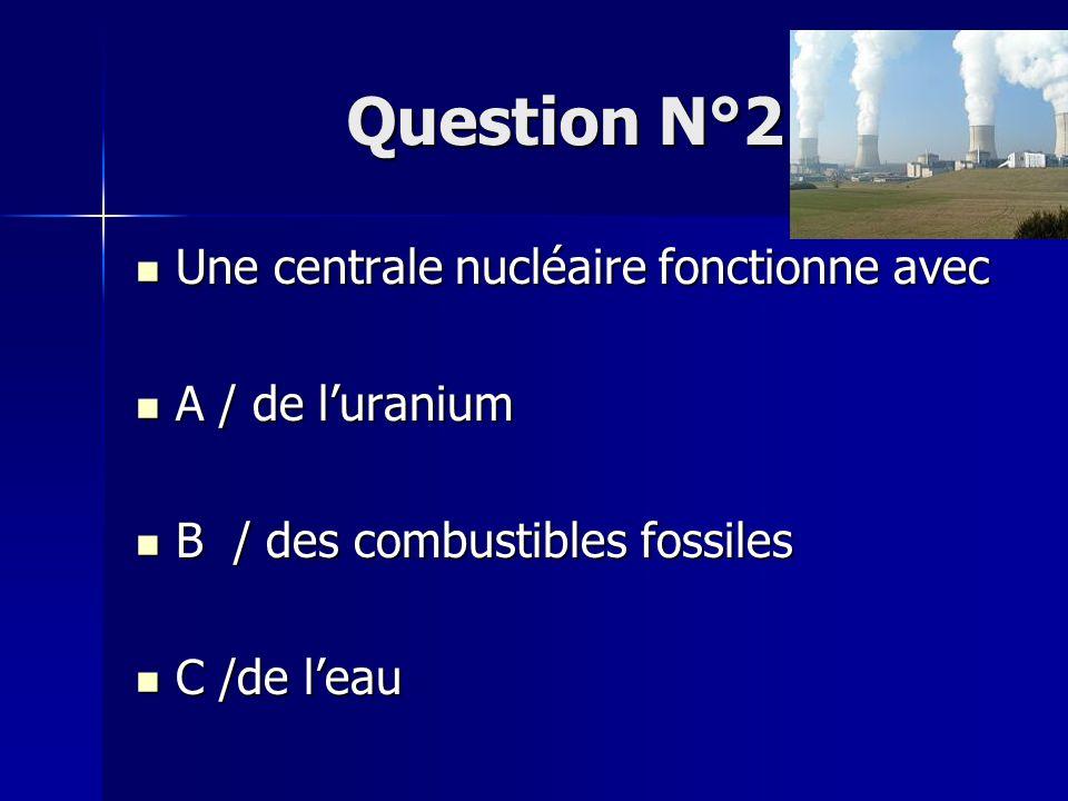 Question N°3 Une centrale géothermique fonctionne avec Une centrale géothermique fonctionne avec A/ de l'uranium A/ de l'uranium B /des combustibles fossiles B /des combustibles fossiles C/ de l'eau C/ de l'eau D/ fluide chauffé D/ fluide chauffé