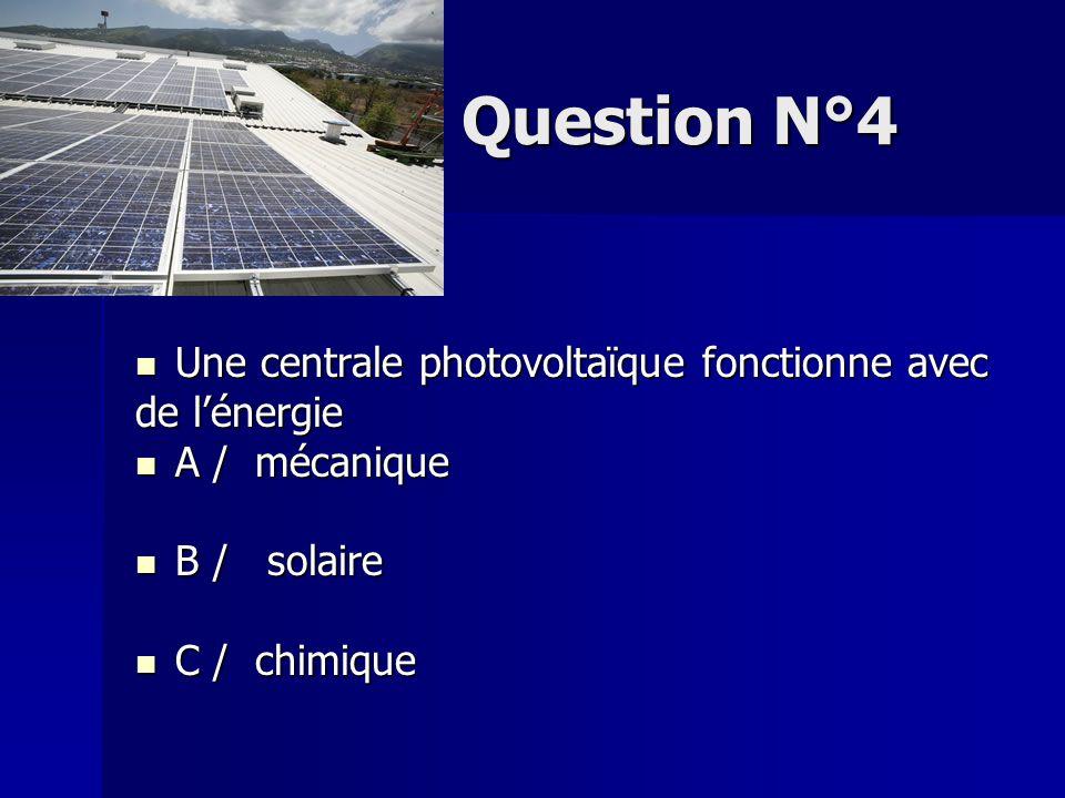 Question N°5 Une centrale éolienne fonctionne avec Une centrale éolienne fonctionne avec de l'énergie A mécanique A mécanique B solaire B solaire C chimique C chimique D nucléaire D nucléaire