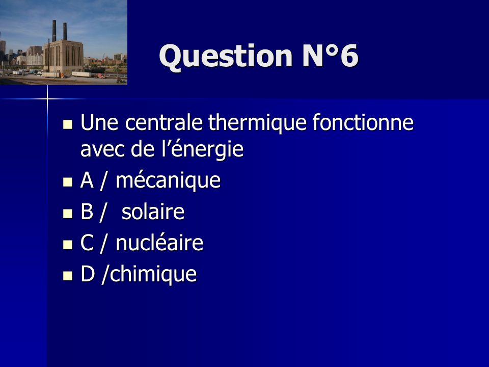 Question N°7 Quel est le point commun des différentes centrales.