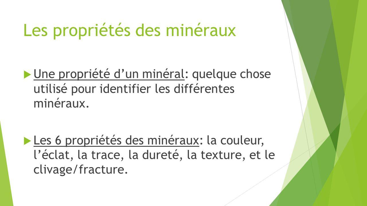 Les propriétés des minéraux  Une propriété d'un minéral: quelque chose utilisé pour identifier les différentes minéraux.  Les 6 propriétés des minér