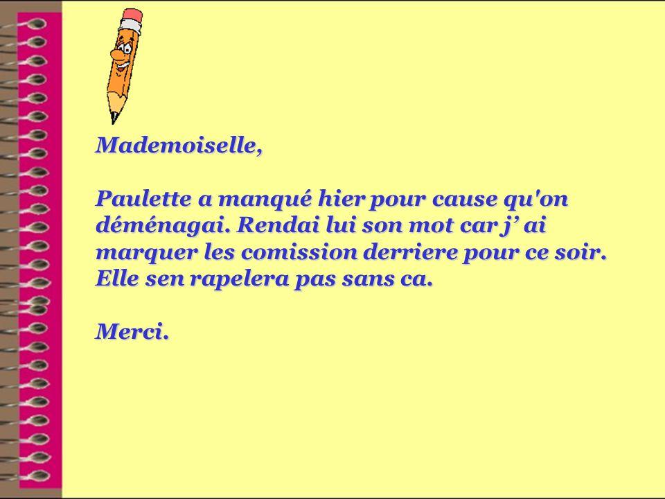 Mademoiselle, Paulette a manqué hier pour cause qu on déménagai.