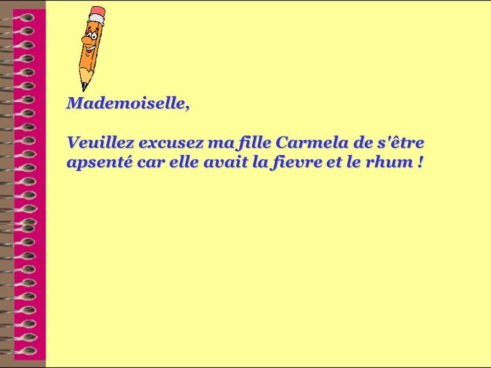 Mademoiselle, Veuillez excusez ma fille Carmela de s être apsenté car elle avait la fievre et le rhum !
