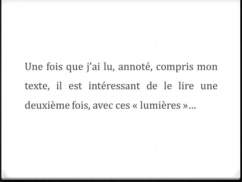 Une fois que j'ai lu, annoté, compris mon texte, il est intéressant de le lire une deuxième fois, avec ces « lumières »…