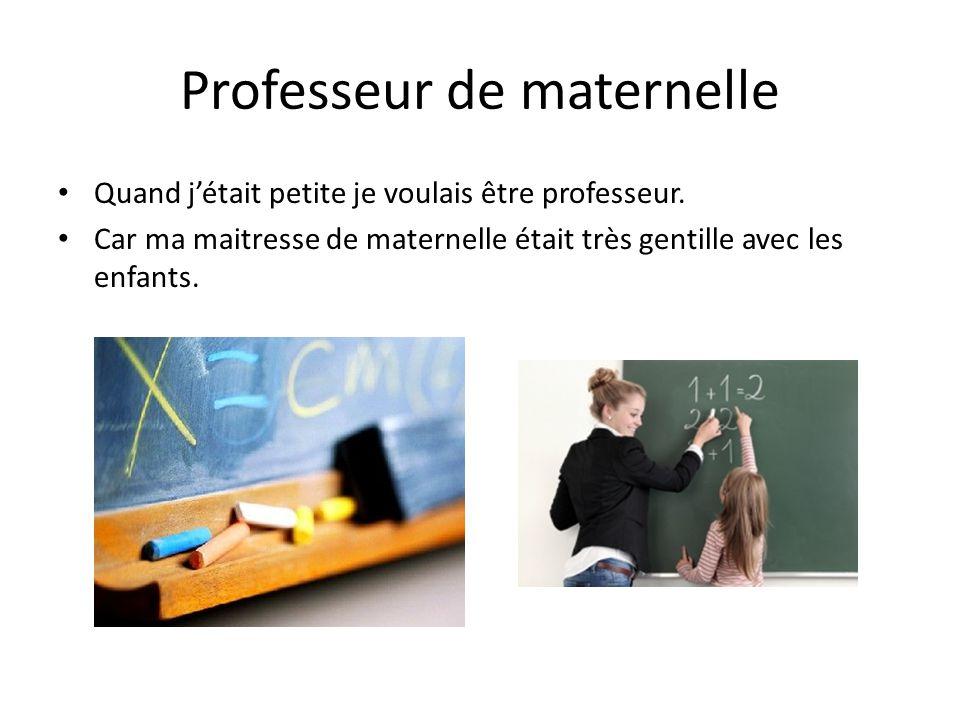 Professeur de maternelle Quand j'était petite je voulais être professeur.