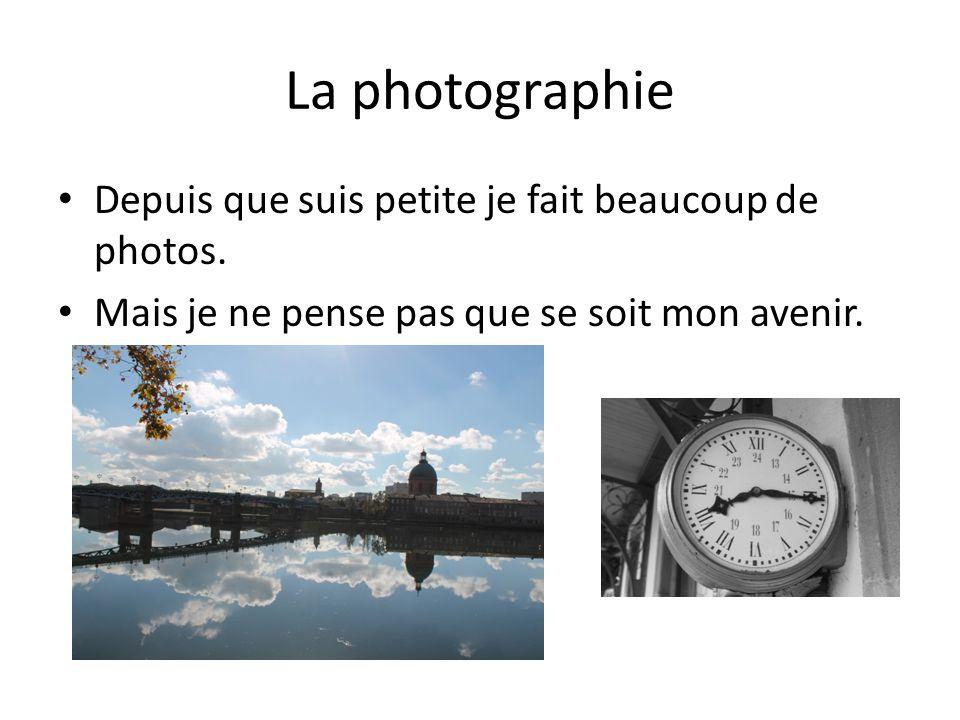 La photographie Depuis que suis petite je fait beaucoup de photos.