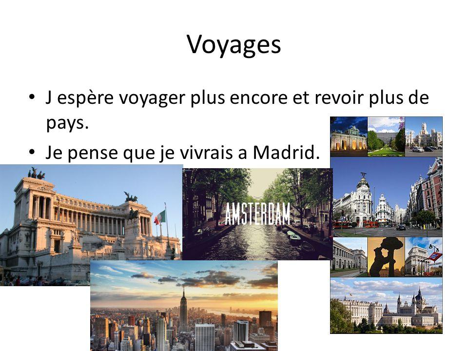 Voyages J espère voyager plus encore et revoir plus de pays. Je pense que je vivrais a Madrid.