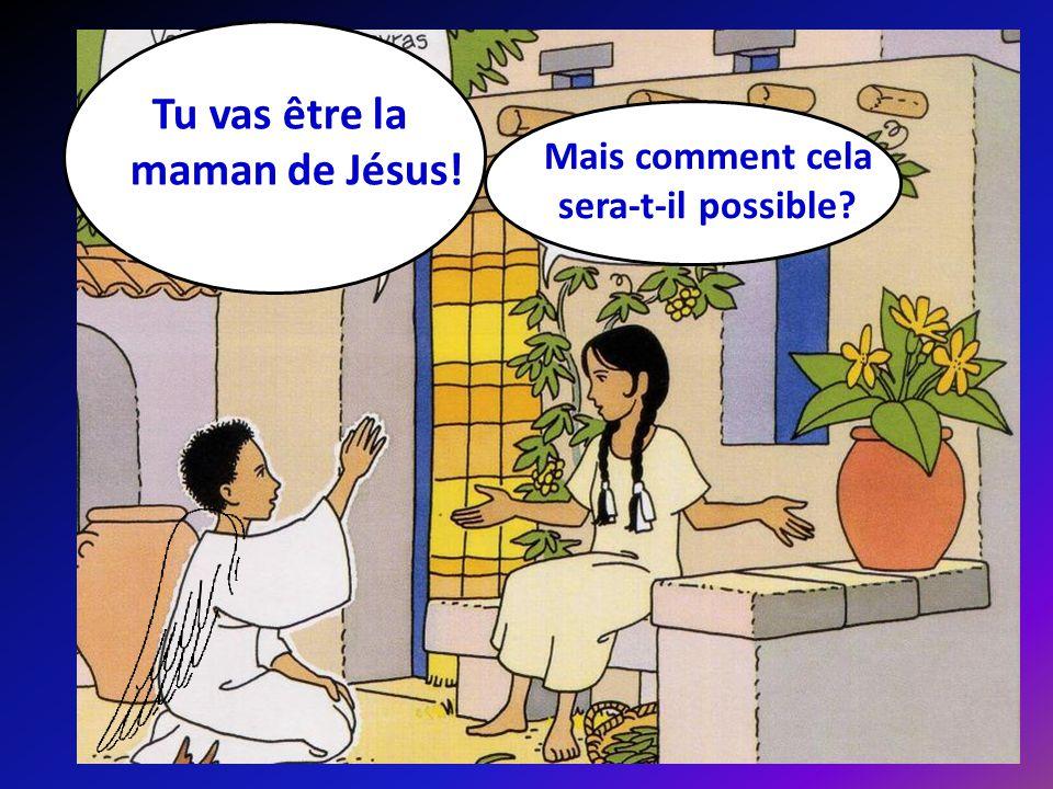 Mais comment cela sera-t-il possible? Tu vas être la maman de Jésus!