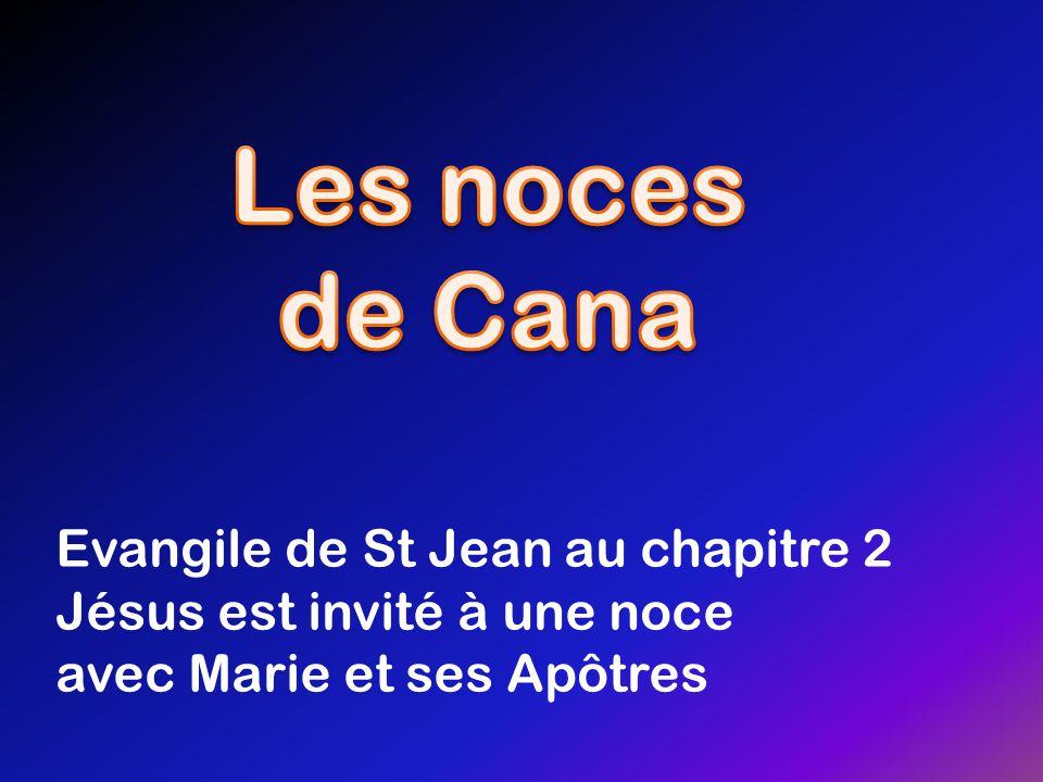 Evangile de St Jean au chapitre 2 Jésus est invité à une noce avec Marie et ses Apôtres