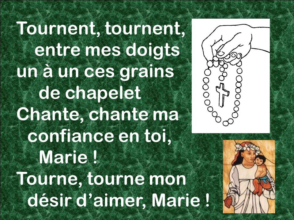 55 Tournent, tournent, entre mes doigts un à un ces grains de chapelet Chante, chante ma confiance en toi, Marie .