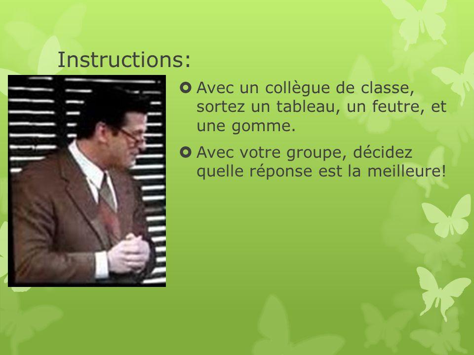 Instructions:  Avec un collègue de classe, sortez un tableau, un feutre, et une gomme.