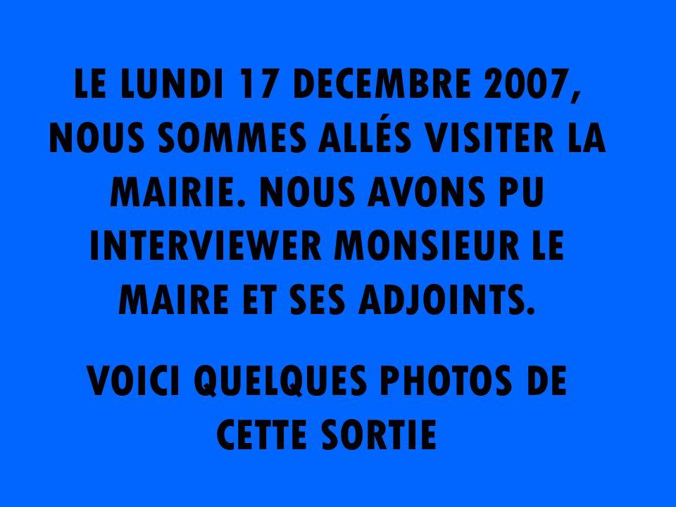 LE LUNDI 17 DECEMBRE 2007, NOUS SOMMES ALLÉS VISITER LA MAIRIE.