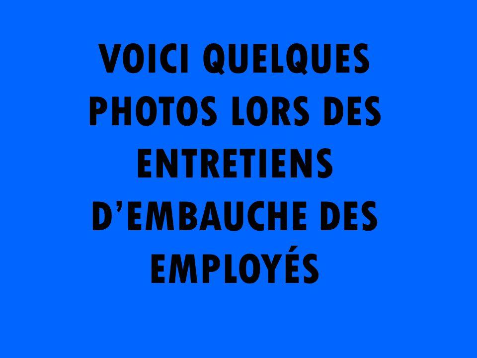 VOICI QUELQUES PHOTOS LORS DES ENTRETIENS D'EMBAUCHE DES EMPLOYÉS