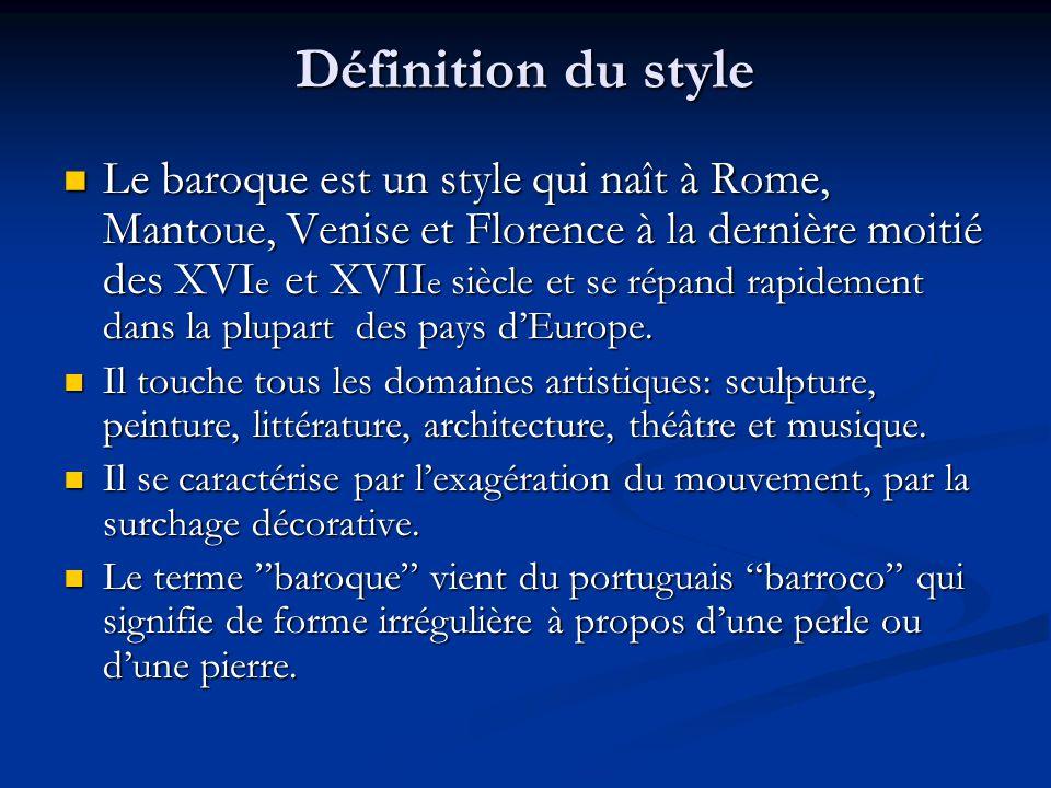 Définition du style Le baroque est un style qui naît à Rome, Mantoue, Venise
