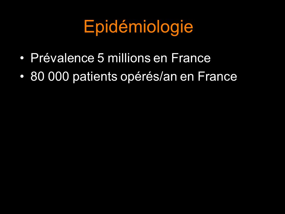 Epidémiologie Prévalence 5 millions en France 80 000 patients opérés/an en France