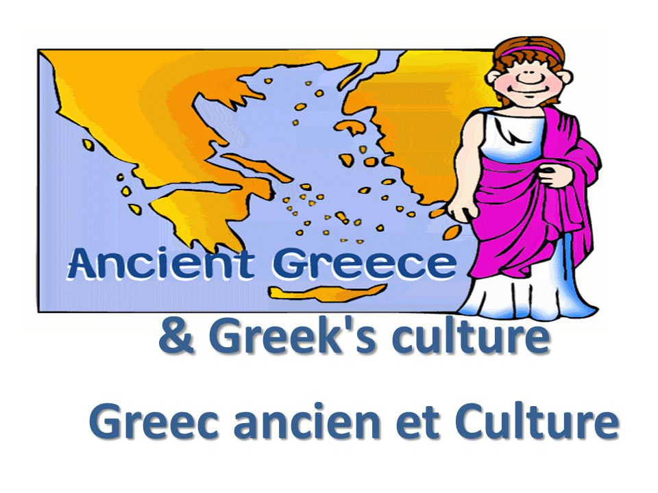 & Greek s culture Greec ancien et Culture