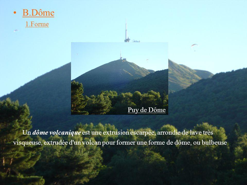 B.Dôme 1.Forme Un dôme volcanique est une extrusion escarpée, arrondie de lave très visqueuse, extrudée d'un volcan pour former une forme de dôme, ou