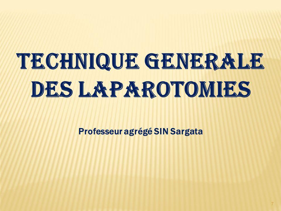 TECHNIQUE GENERALE DES LAPAROTOMIES Professeur agrégé SIN Sargata 7