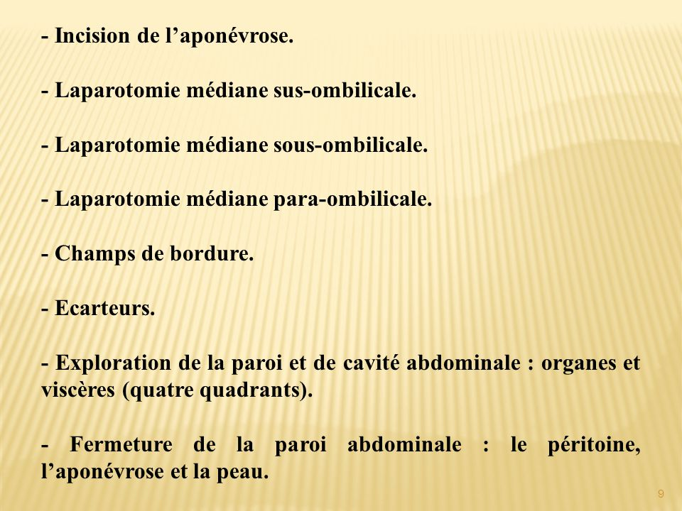 - Incision de l'aponévrose. - Laparotomie médiane sus-ombilicale. - Laparotomie médiane sous-ombilicale. - Laparotomie médiane para-ombilicale. - Cham