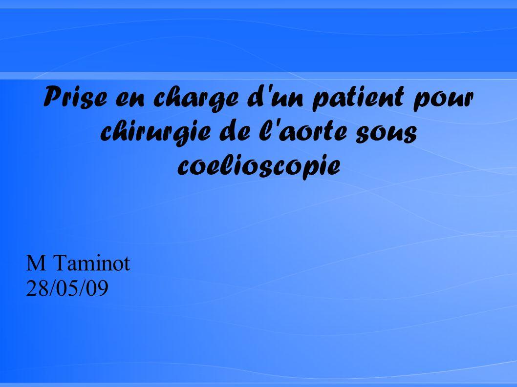 Prise en charge d'un patient pour chirurgie de l'aorte sous coelioscopie M Taminot 28/05/09