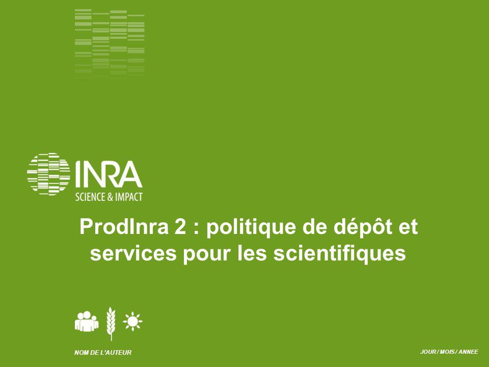 NOM DE L'AUTEUR JOUR / MOIS / ANNEE ProdInra 2 : politique de dépôt et services pour les scientifiques