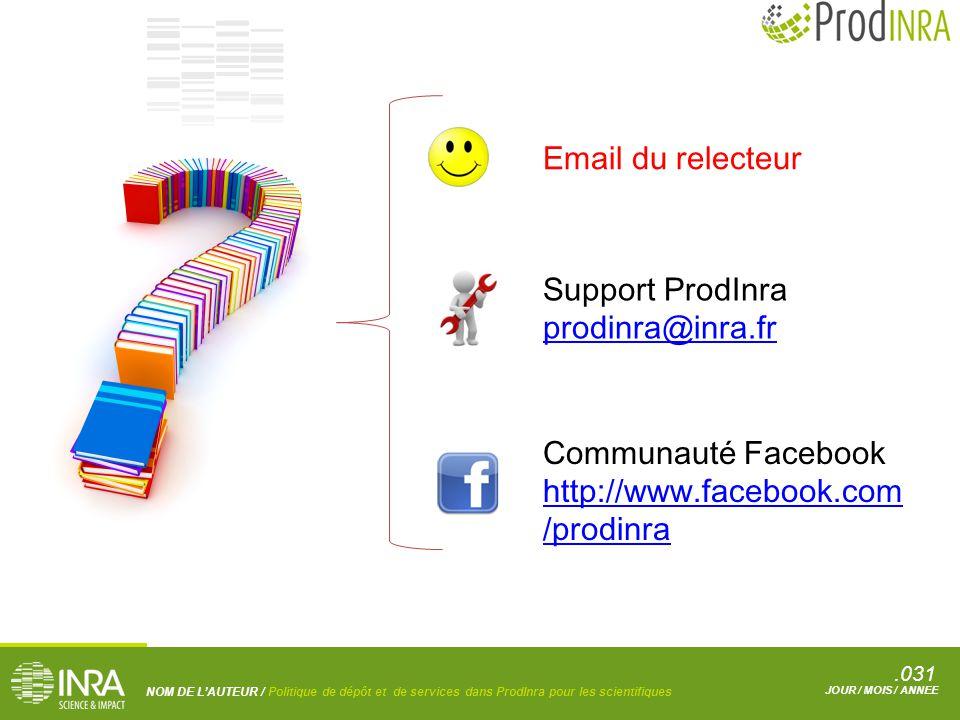 .031 NOM DE L'AUTEUR / Politique de dépôt et de services dans ProdInra pour les scientifiques JOUR / MOIS / ANNEE Support ProdInra prodinra@inra.fr prodinra@inra.fr Communauté Facebook http://www.facebook.com /prodinra Email du relecteur