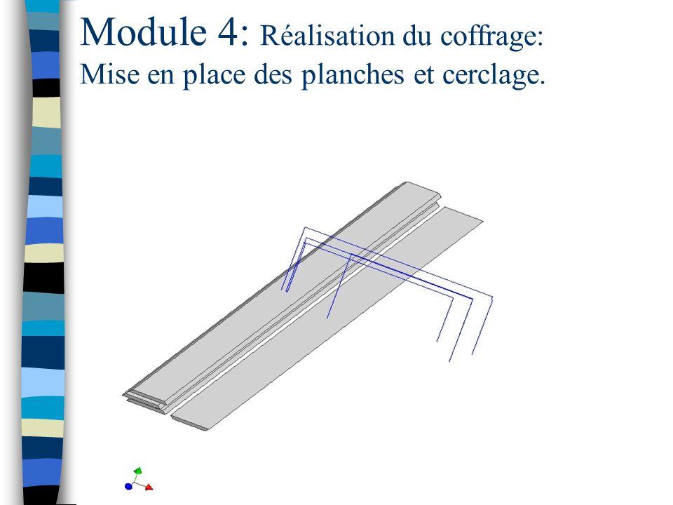 Module 4: Réalisation du coffrage: Mise en place des planches et cerclage.