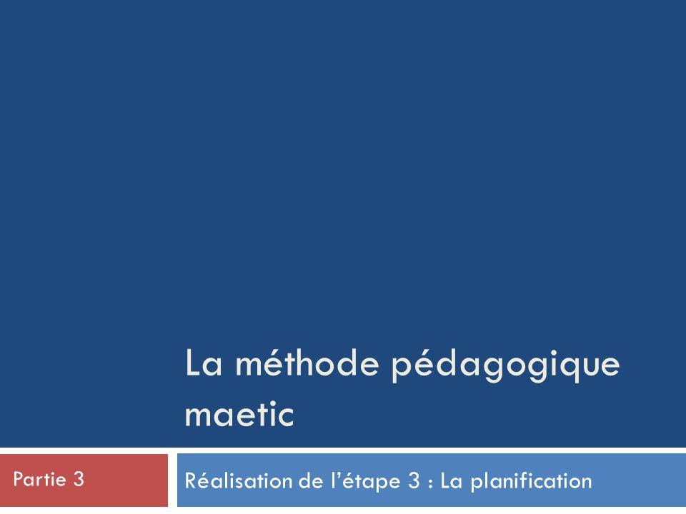 La méthode pédagogique maetic Réalisation de l'étape 3 : La planification Partie 3