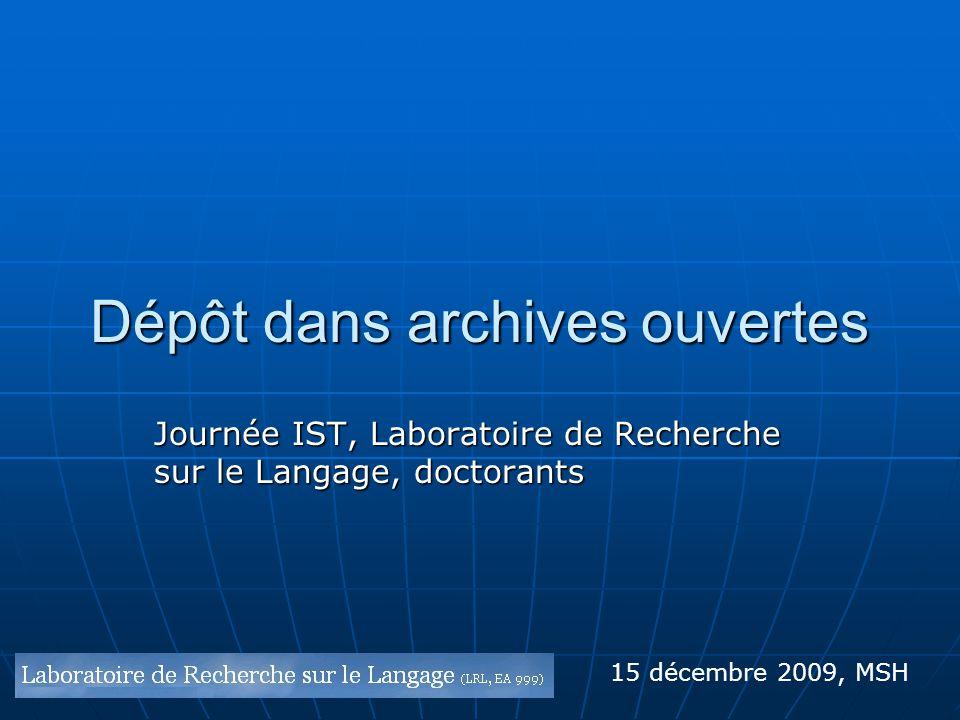 Dépôt dans archives ouvertes Journée IST, Laboratoire de Recherche sur le Langage, doctorants 15 décembre 2009, MSH