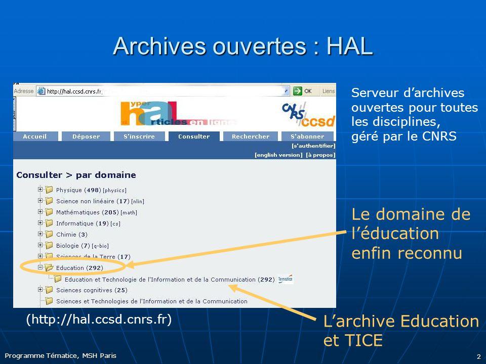 Programme Tématice, MSH Paris 2 Archives ouvertes : HAL Serveur d'archives ouvertes pour toutes les disciplines, géré par le CNRS (http://hal.ccsd.cnrs.fr) Le domaine de l'éducation enfin reconnu L'archive Education et TICE