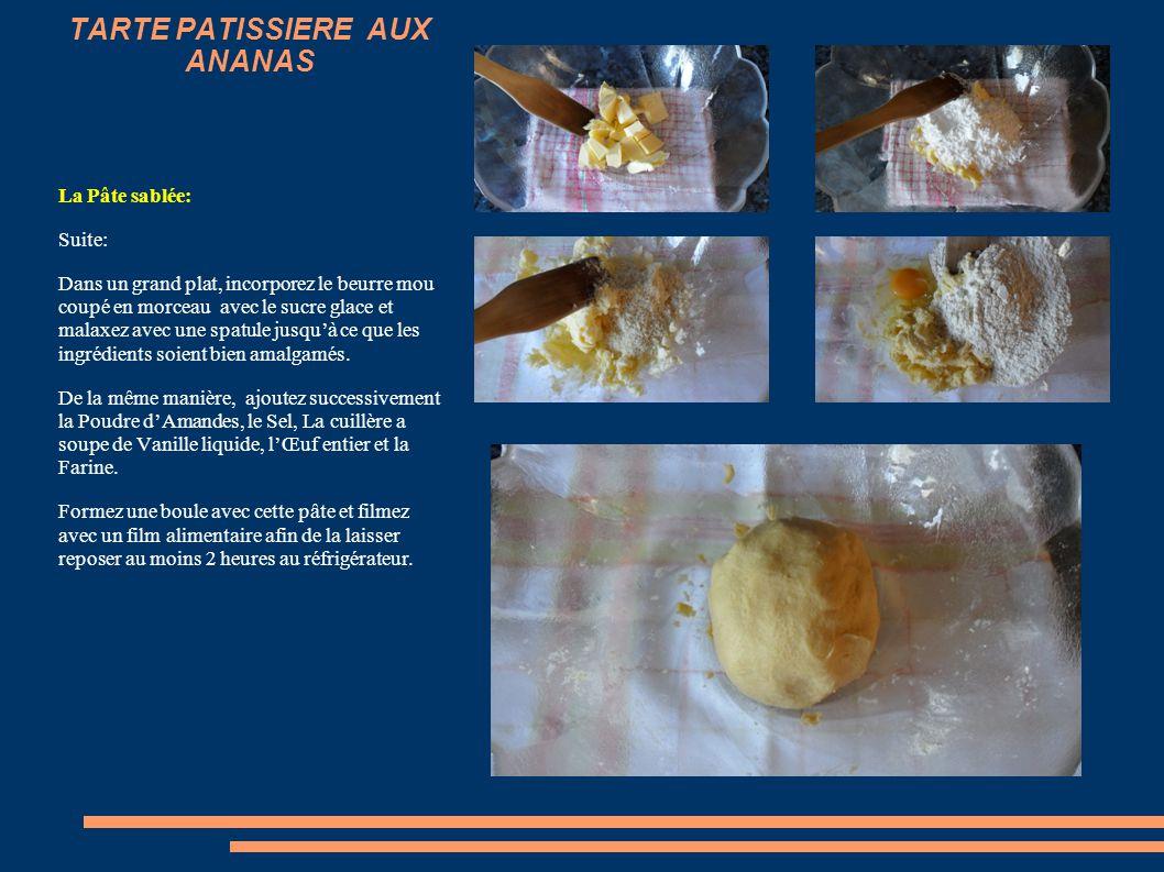 TARTE PATISSIERE AUX ANANAS La Pâte Sablée: Ingrédients pour 500 g de pâte: 210 g de farine 125 g de beurre mou 80 g de sucre glace 1 œuf entier 25 g
