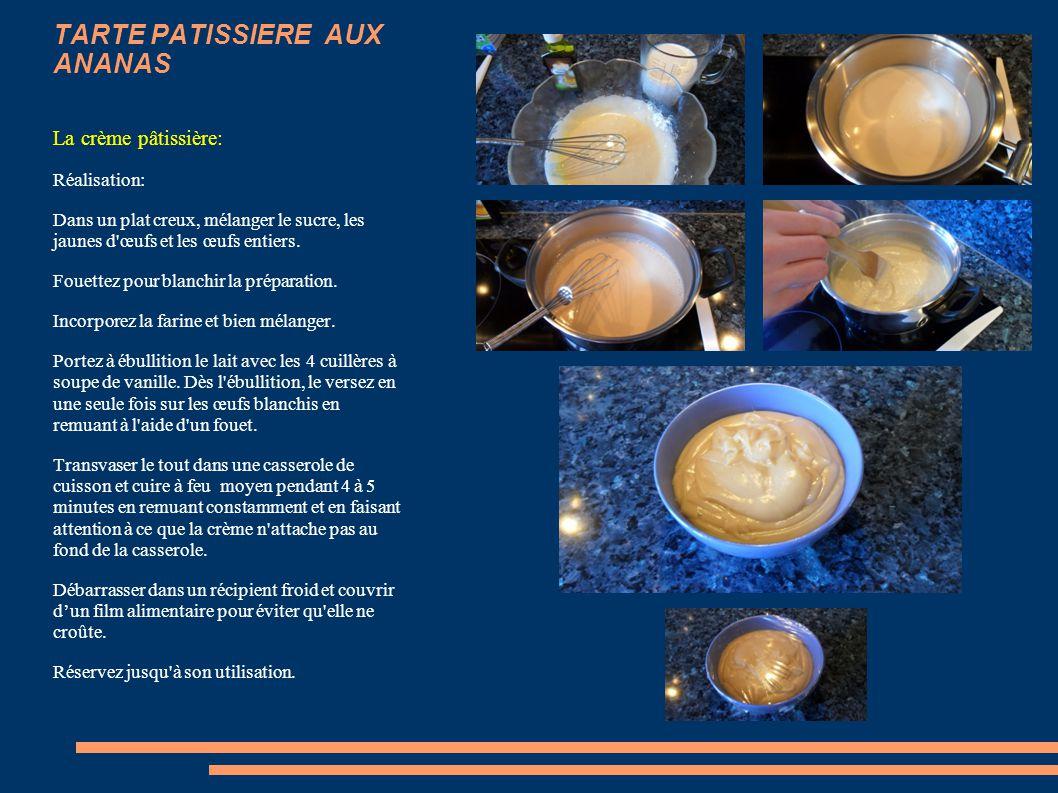 TARTE PATISSIERE AUX ANANAS La crème pâtissière: Ingrédient: 250 g de sucre 100 g de farine 6 jaunes d'œufs 2 œufs entiers 4 cuillères a soupe de vani