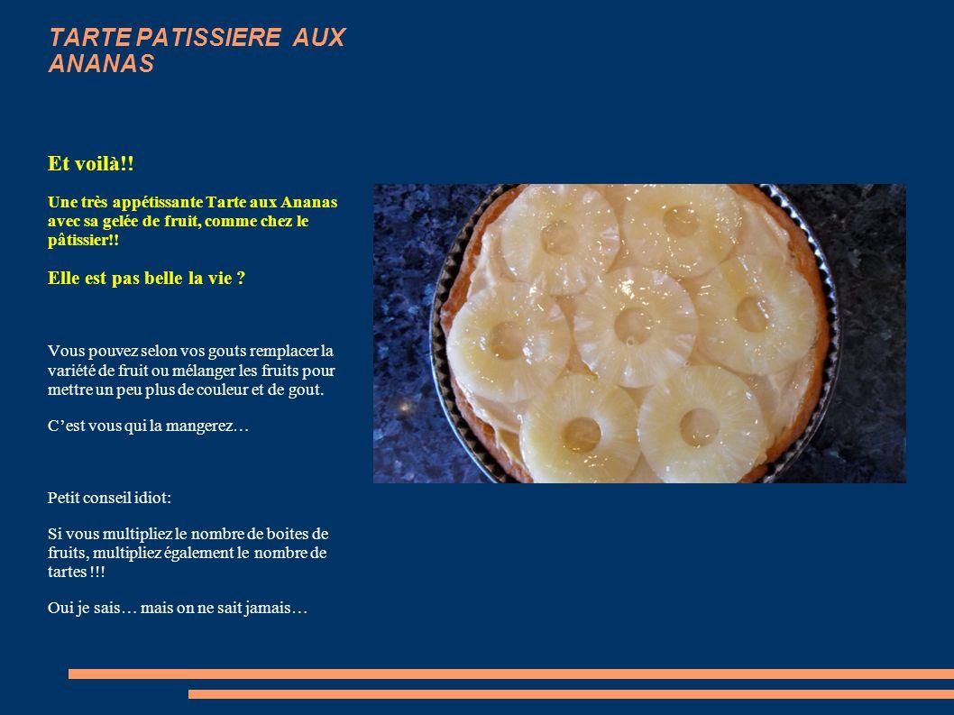 TARTE PATISSIERE AUX ANANAS La garniture et sa gelée: Ingrédients pour 1 tarte: 1Petite boite d'ananas en rondelles au sirop 1 g d'agar-agar gélifiant