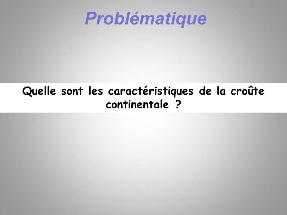 Quelle sont les caractéristiques de la croûte continentale ? Problématique