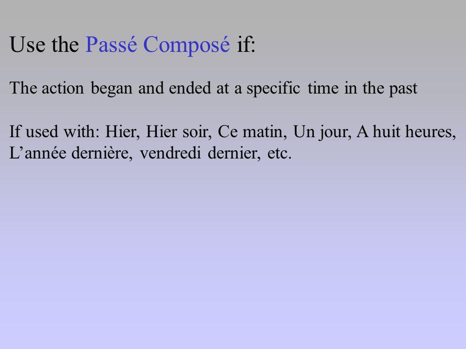Use the imparfait if: The action was continuous habitual repeated If used with: De temps en temps Fréquemment Souvent Toujours Tous les jours Tous les mois Toutes les semaines