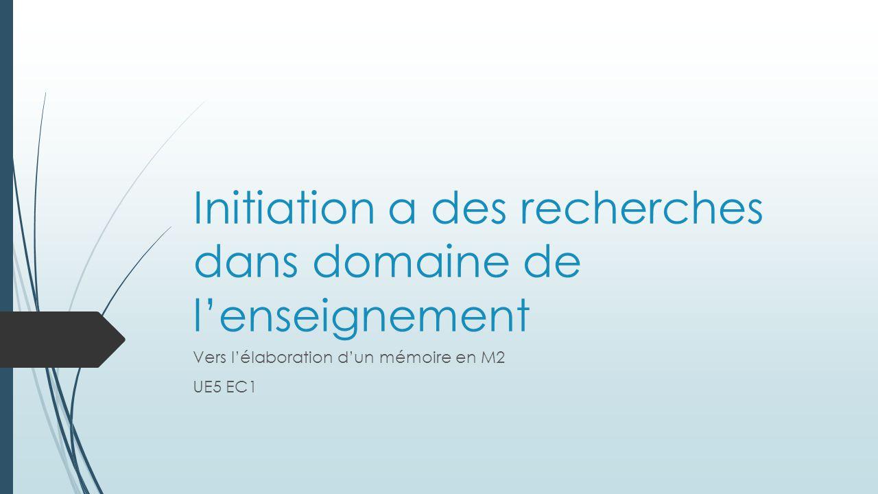Initiation a des recherches dans domaine de l'enseignement Vers l'élaboration d'un mémoire en M2 UE5 EC1