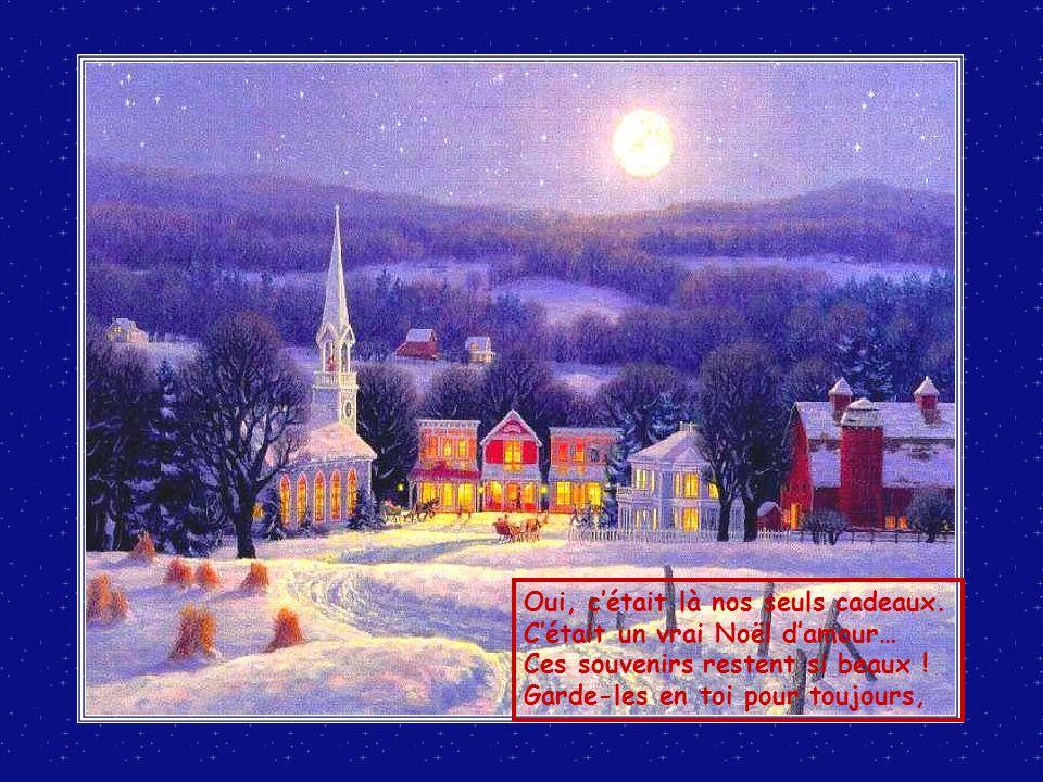 Oui, c'était là nos seuls cadeaux.C'était un vrai Noël d'amour… Ces souvenirs restent si beaux .