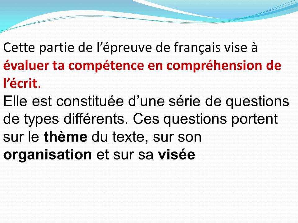 Cette partie de l'épreuve de français vise à évaluer ta compétence en compréhension de l'écrit. Elle est constituée d'une série de questions de types