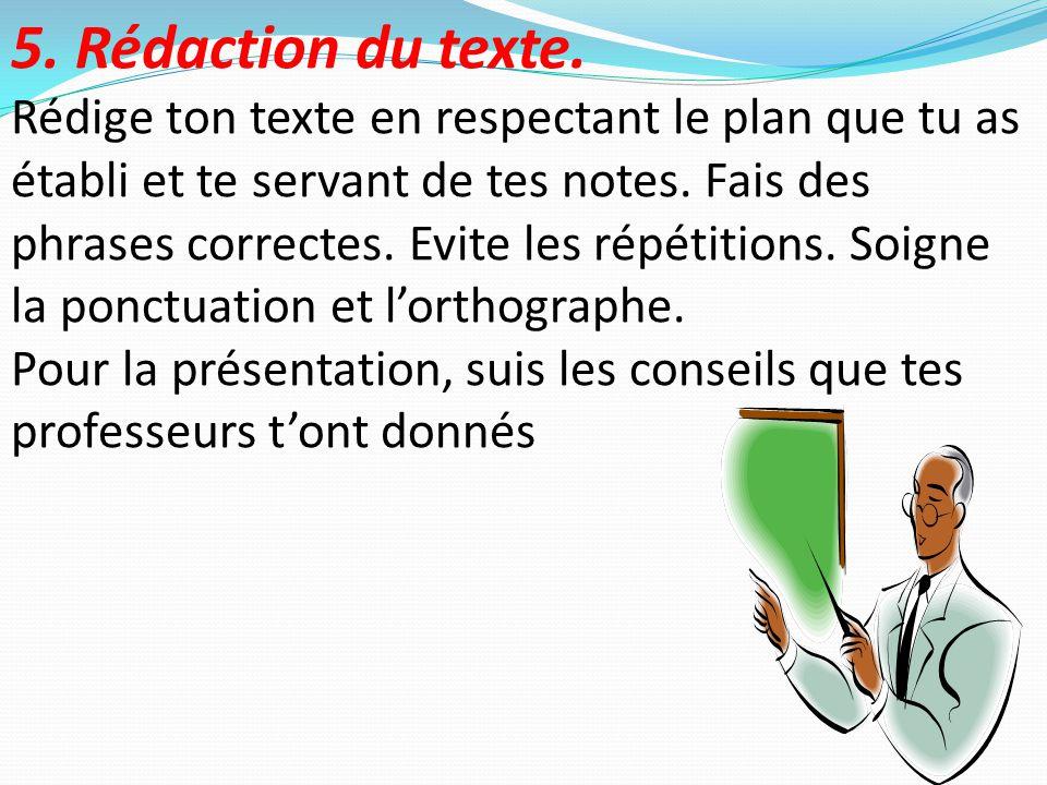 5. Rédaction du texte. Rédige ton texte en respectant le plan que tu as établi et te servant de tes notes. Fais des phrases correctes. Evite les répét