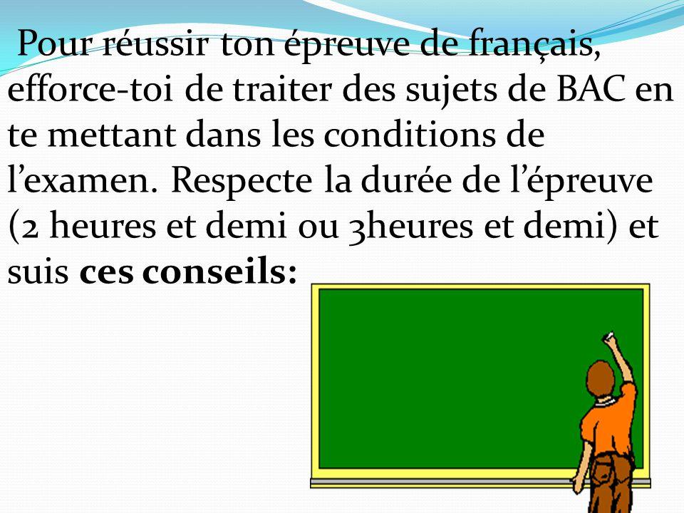 Pour réussir ton épreuve de français, efforce-toi de traiter des sujets de BAC en te mettant dans les conditions de l'examen. Respecte la durée de l'é