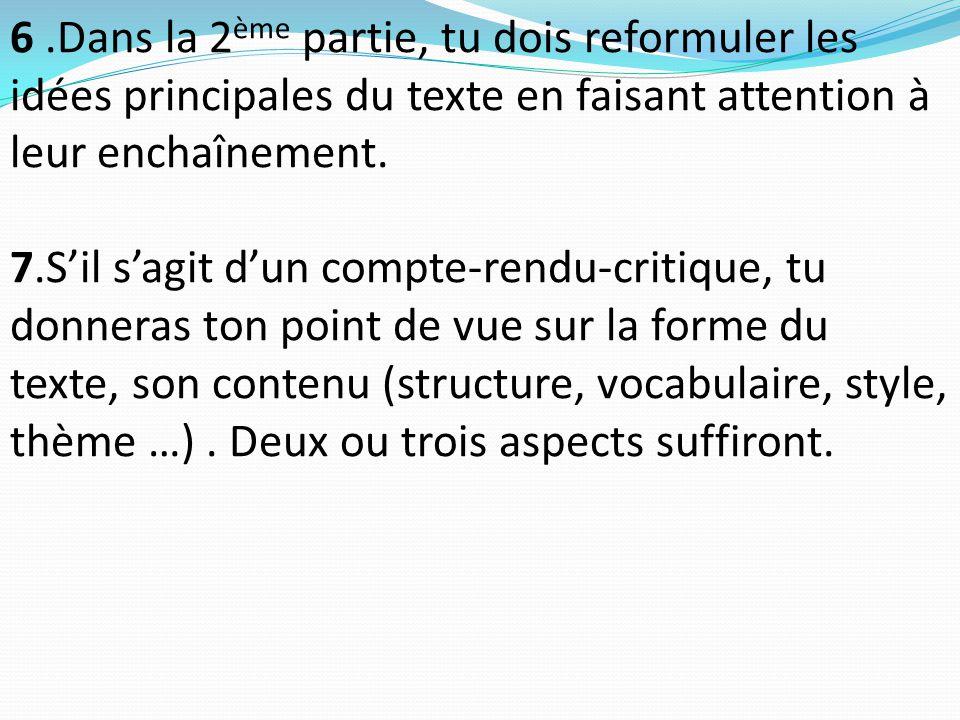 6.Dans la 2 ème partie, tu dois reformuler les idées principales du texte en faisant attention à leur enchaînement. 7.S'il s'agit d'un compte-rendu-cr