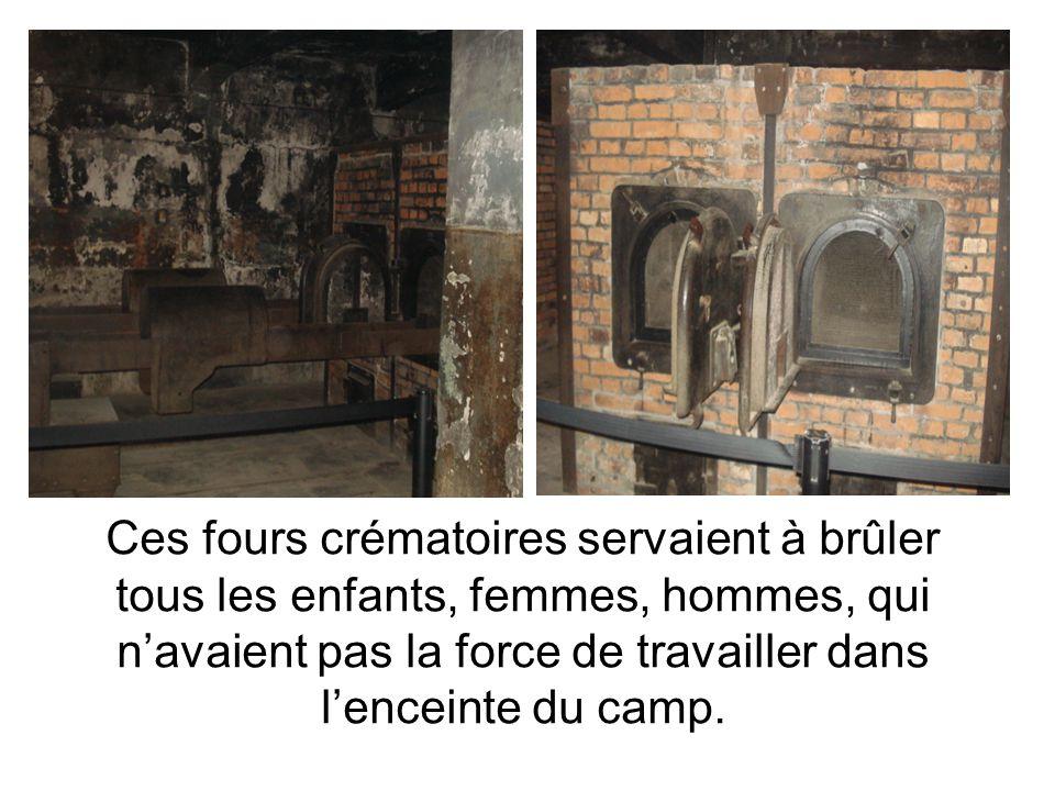 Ces fours crématoires servaient à brûler tous les enfants, femmes, hommes, qui n'avaient pas la force de travailler dans l'enceinte du camp.