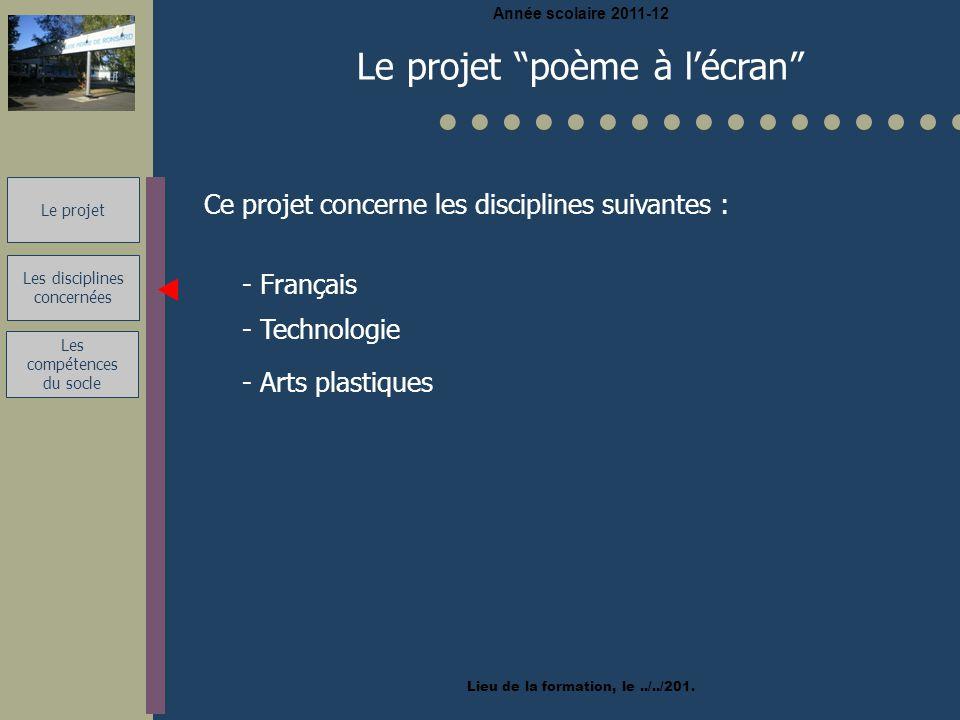 Le projet Année scolaire 2011-12 Lieu de la formation, le../../201.