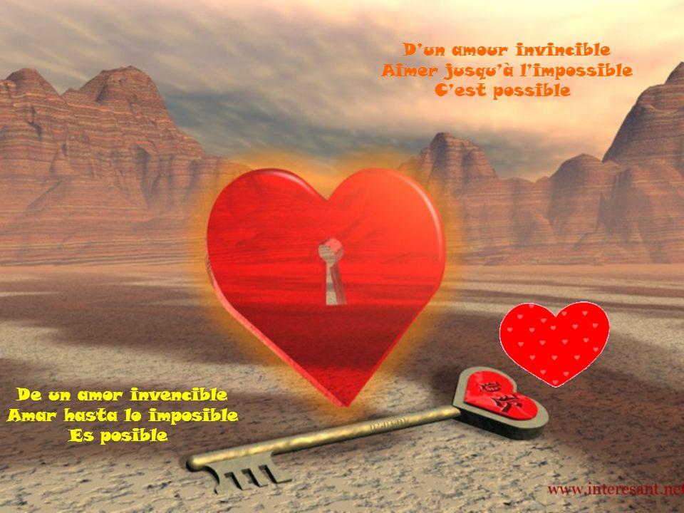 De un amor invencible Amar hasta lo imposible Es posible Dun amour invincible Aimer jusquà limpossible Cest possible