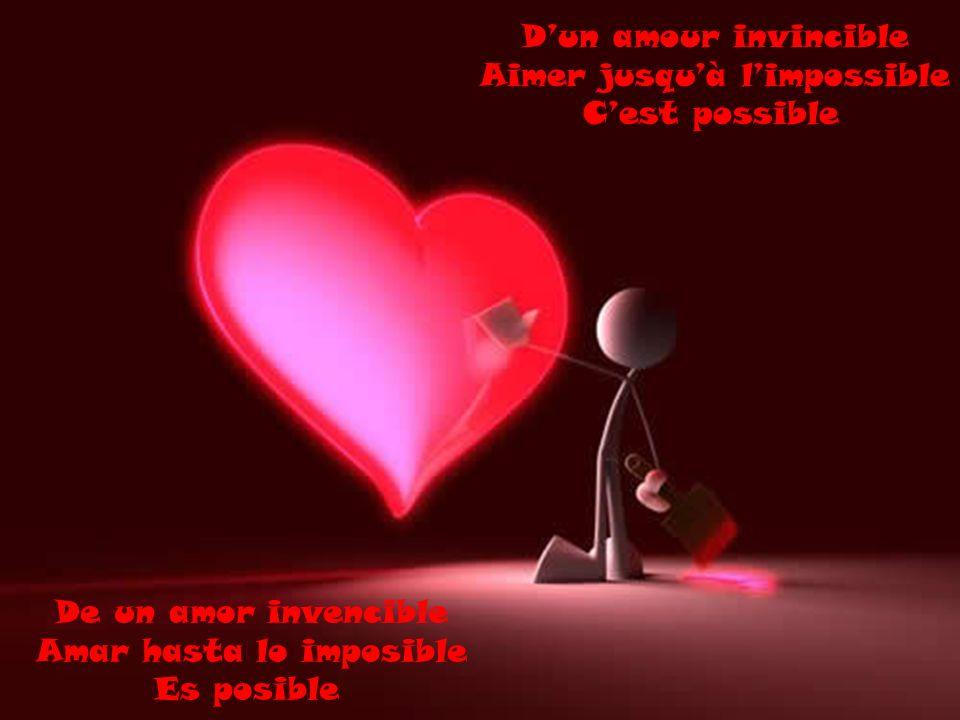 A pesar de lo inadmisible Amar hasta lo imposible Es posible Malgré linadmissible Aimer jusquà l impossible Cest possible