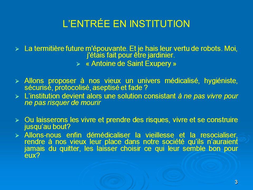 3 LENTRÉE EN INSTITUTION La termitière future m'épouvante. Et je hais leur vertu de robots. Moi, j'étais fait pour être jardinier. « Antoine de Saint