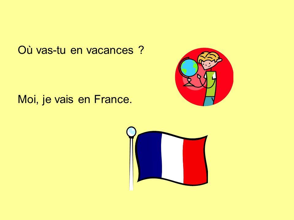 Moi, je vais en France.