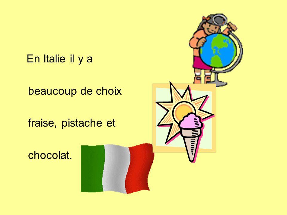 En Italie il y a beaucoup de choix fraise, pistache et chocolat.